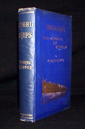 Steel Ships Their Construction and Maintenance - A Manual for Shipbuilders, Ship Superintendents, Students and Marine Engineers. Thomas Walton.