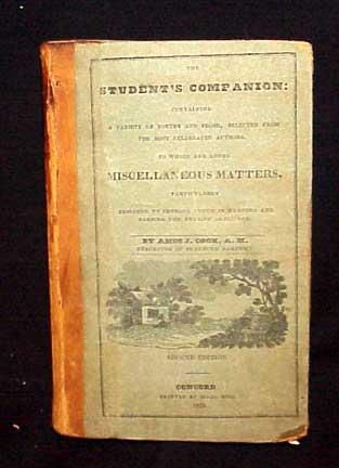 The Students Companion: Containing a Variety of Poetry and Prose, Selected From the Most Celebrated Authors. To Which are Added Miscellaneous Matters, Particularly Designed to Improve Youth in Reading and Parsing the English Language. Amos Cook.