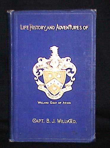 Captain Ben's Book- A Record of the Things Which Happened to Captain Benjamin J. Willard, Pilot and Stevedore, During Some Sixty Years on Sea and Land, as Related by Himself. Captain Benjamin Willard.