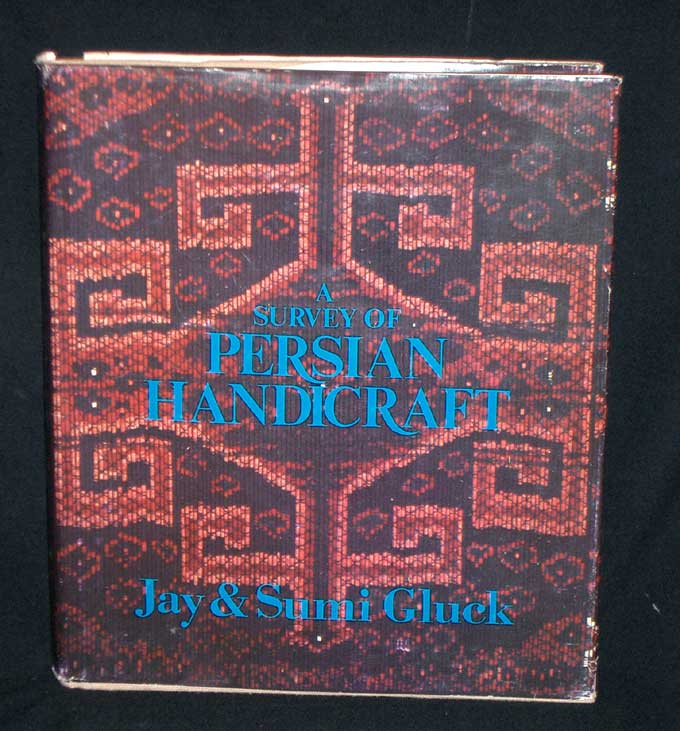 A Survey of Persian Handicraft- A Pictorial Introduction to the Contamporary Folk Arts and Art Crafts of Modern Iran. Jay Gluck, Sumi Hiramoto Gluck.