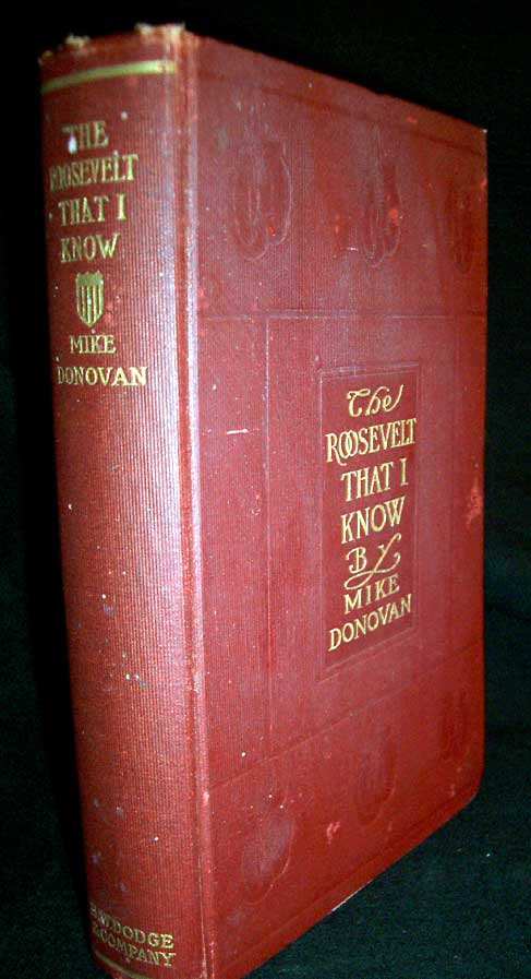 The Roosevelt I Know: Ten Years of Boxing With the President- and Other Memories of Famous Fighting Men. Mike Donovan.