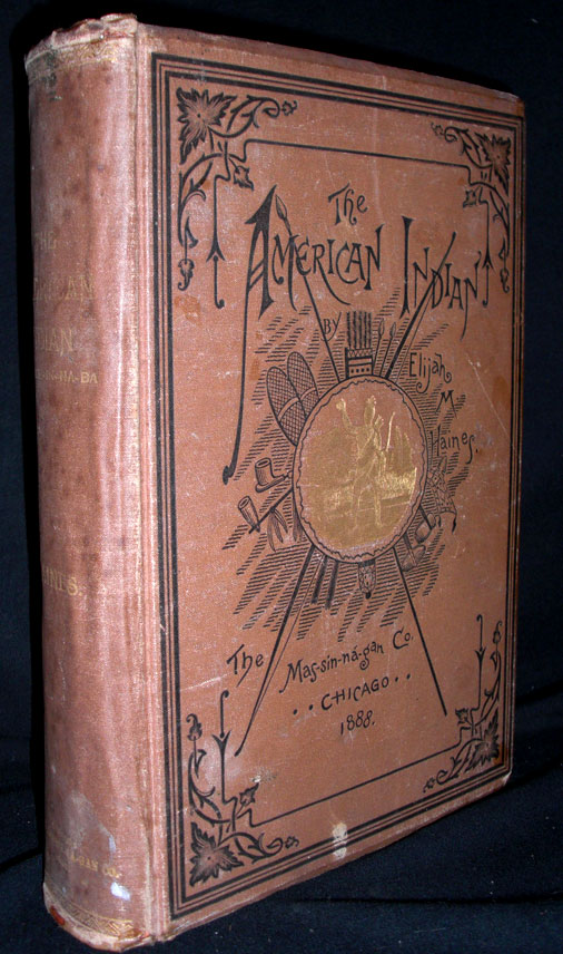 The American Indian (Uh-Nish-In-Na-Ba). The Whole Subject Complete in One Volume. Elijah Haines.