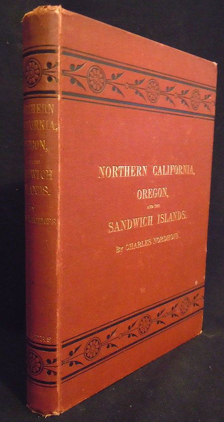 Northern California, Oregon and the Sandwich Islands. Charles Nordhoff.