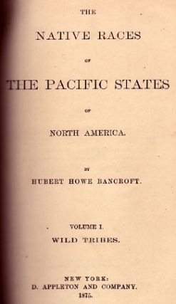 The Native Races of the Pacific States of North America.(5 volumes).
