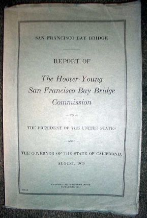 Report of the Hoover - Young San Francisco Bay Bridge Commission to the President of the United...