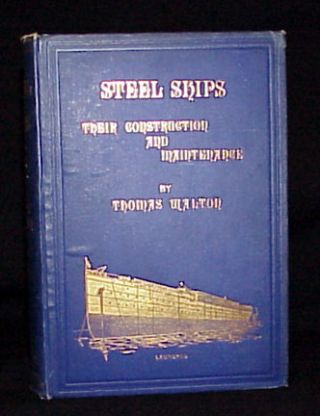 Steel Ships Their Construction and Maintenance - A Manual for Shipbuilders, Ship Superintendents, Students and Marine Engineers.