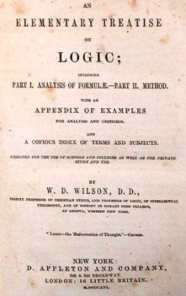 An Elementary Treatise on Logic; Including Part I. Analysis of Formule.-Part II. Method. With An Appendix of Examples for Analysis and Criticism. And A Copious Index of Terms and Subjects.