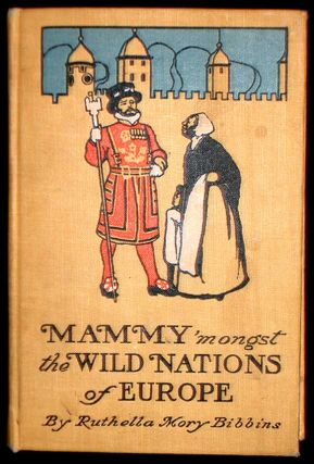 Mammy 'Mongst the Wild Nations of Europe. Ruthella Mory Bibbins