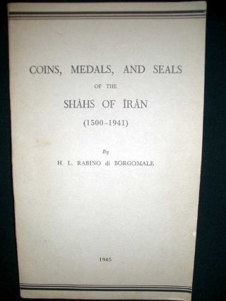 Coins, Medals and Seals of the Shahs Of Iran (1500-1941). H. L. Rabino di Borgomale.