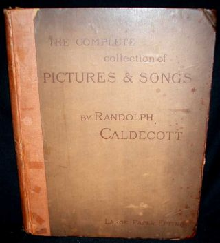 The Complete Collection of Pictures and Songs by Randolph Caldecott. Randolph Caldecott.