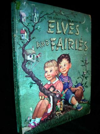 The Giant Golden Book of Elves and Fairies with Assorted Pixies, Mermaids, Brownies, Witches, and Leprechauns.