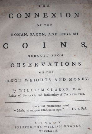 The Connexion of the Roman,Saxon,and English Coins,Deduced From Observations on the Saxon Weights and Money. William Clark.