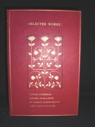 Omar Khayyam - Selected Works of Edward Fitzgerald, Richard Le Gallienne, Sir Richard Francis...