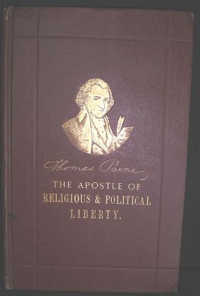Thomas Paine, The Apostle of Religious and Political Liberty. John E. Remsburg
