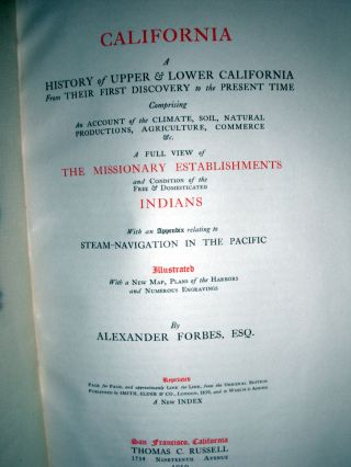 California- A History of the Upper and Lower California from their First Discovery to the Present Time. Comprising an Account of the Climate, Soil, Natural Production, Agriculture, Commerce, Etc. A Full View of the Missionary Establishments and Condition of the Free and Domesticated Indians. With an Appendix relating to steam-navagation in the Pacific.