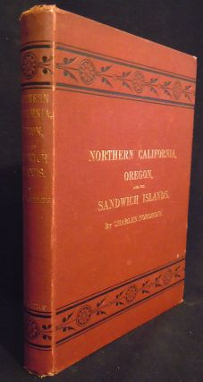 Northern California, Oregon and the Sandwich Islands. Charles Nordhoff