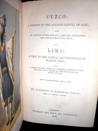 Cuzco: A Journey to the Ancient Capital of Peru; with an Account if the History, Language, Literature, and Antiquities of the Incas. And Lima: A Visit to the Capital and Provinces of Modern Peru; with A Sketch of the Viceregal Government, History of the republic, and a Review of the Literature and Society of Peru.