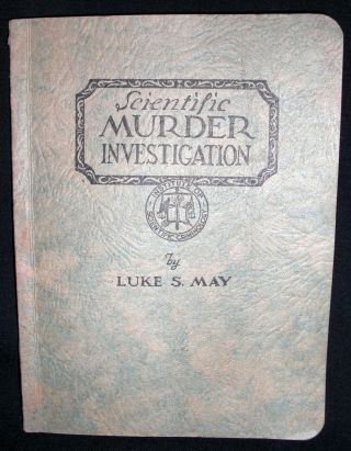Scientific Murder Investigation. Luke S. May